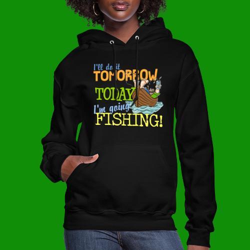 Today I'm Going Fishing - Women's Hoodie