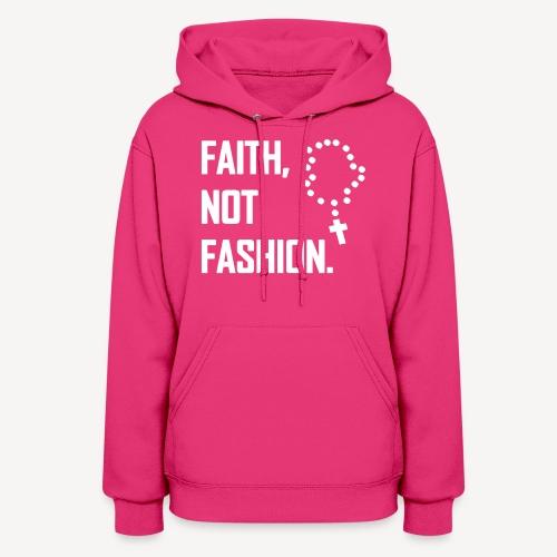 FAITH NOT FASHION - Women's Hoodie