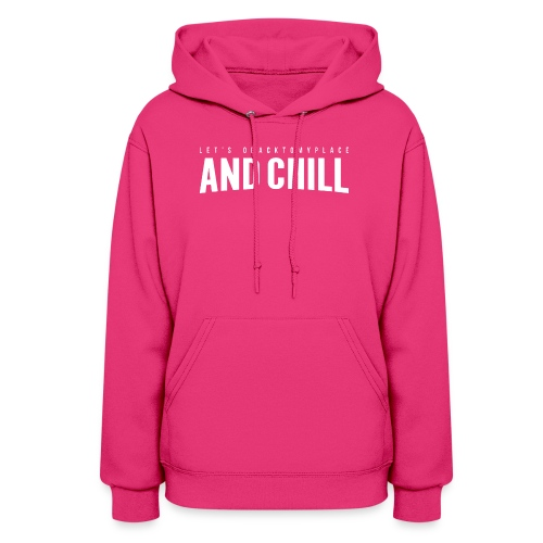 And Chill - Women's Hoodie