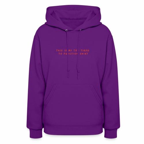 Too Tired Shirt - Women's Hoodie
