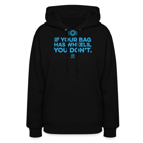Only your bag has wheels - Women's Hoodie