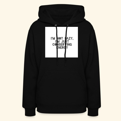 I'm Not Lazy, I'm just conserving energy - Women's Hoodie