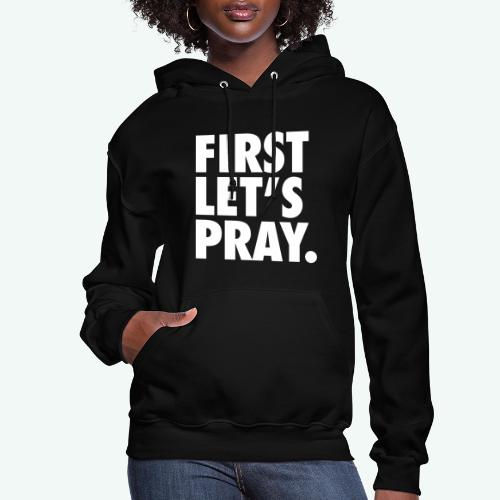 FIRST LET S PRAY - Women's Hoodie