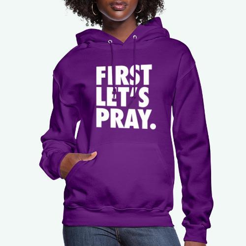 FIRST LET S PRAY - Women's Hoodie