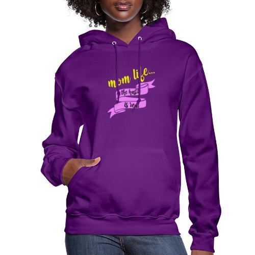Mom Life The Hustle is Real - Women's Hoodie
