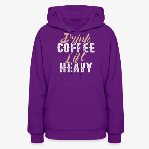 Drink Coffee Lift Heavy - Women's Hoodie