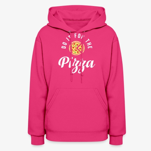 Do It For The Pizza - Women's Hoodie