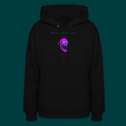 Dead from the neck up - Women's Hoodie