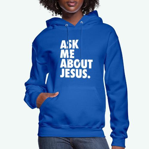 ASK ME ABOUT JESUS - Women's Hoodie