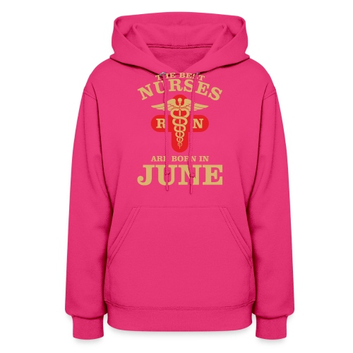 The Best Nurses are born in June - Women's Hoodie