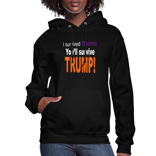 I survived Obama. You'll survive Trump - Women's Hoodie