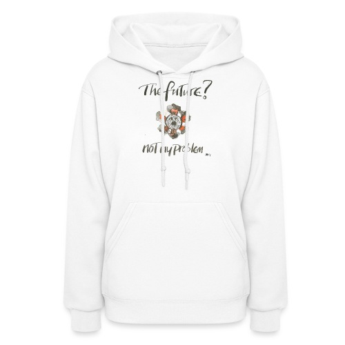 The Future not my problem - Women's Hoodie