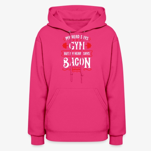 My Head Says Gym But My Heart Says Bacon - Women's Hoodie