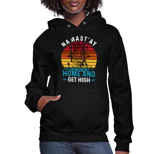 Namast'ay Home and Get High - Women's Hoodie