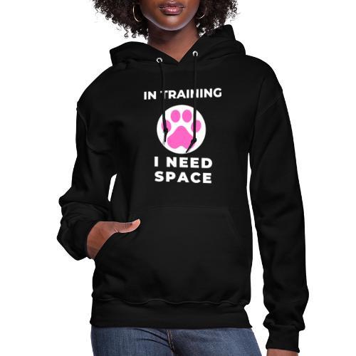 In Training I Need Space Female - Women's Hoodie