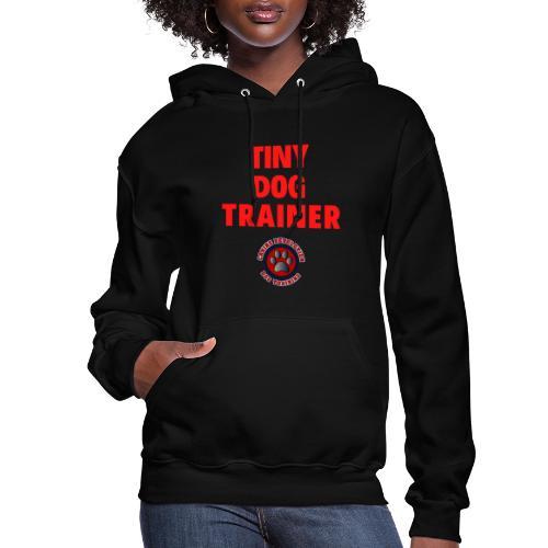 Tiny Dog Trainer - Women's Hoodie