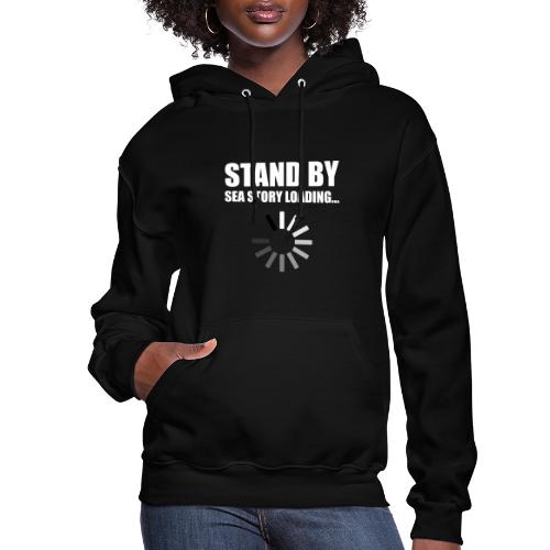 Stand by Sea Story Loading Sailor Humor - Women's Hoodie