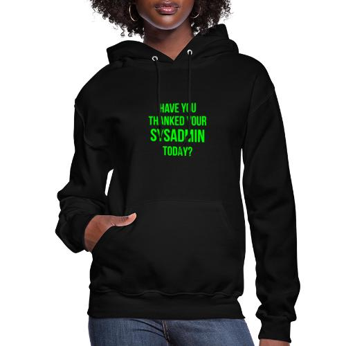 Have You Thanked Your Sysadmin Today? - Women's Hoodie
