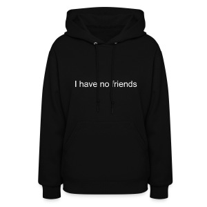 I have no friends - Women's Hoodie
