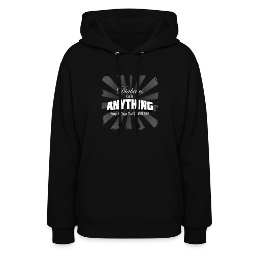 Diabetics Can Do Anything........... - Women's Hoodie