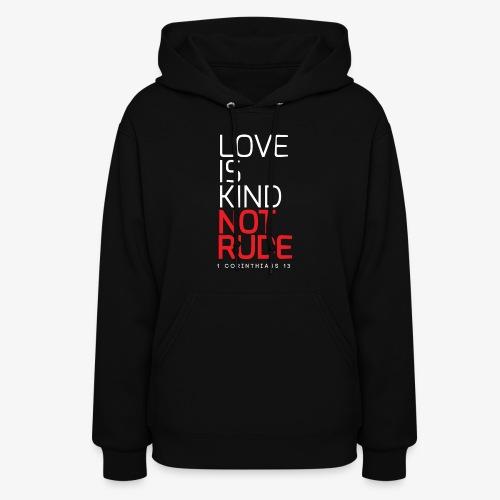 LOVE IS KIND NOT RUDE - Women's Hoodie