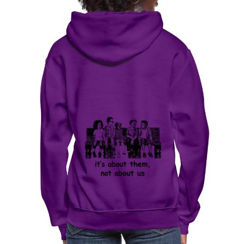 It's About Them, Not About Us - Women's Hoodie