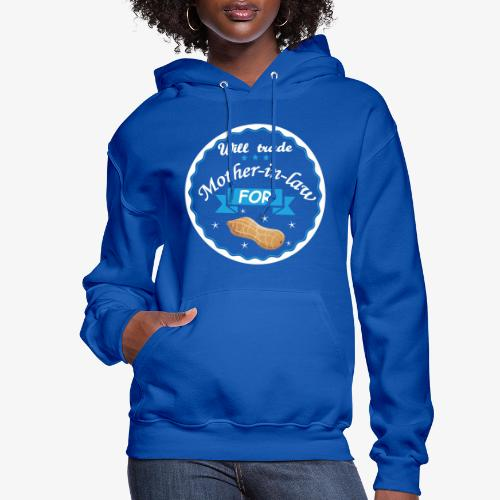 Trade Mother in law for peanut ! - Women's Hoodie