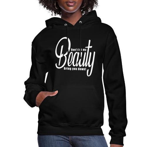 Don't let my BEAUTY bring you down! (White) - Women's Hoodie