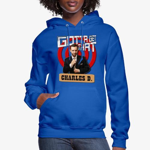 Gotta Get That Charles D - Women's Hoodie