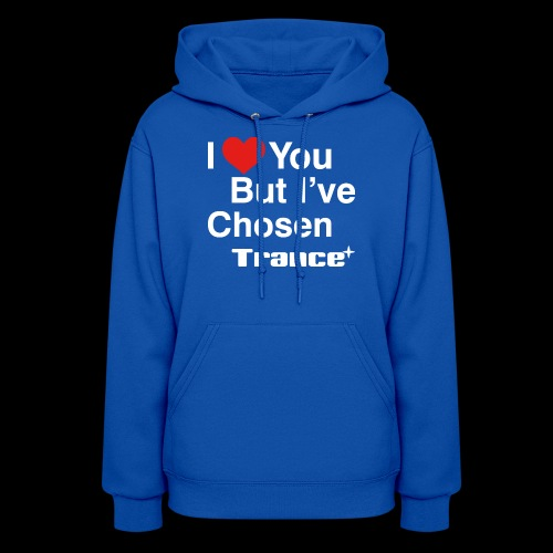 I Love You.. But I've Chosen Trance - Women's Hoodie