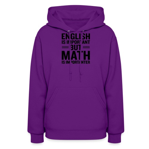 English Is Important But Math Is Importanter merch - Women's Hoodie