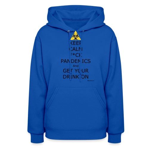 Keep Calm F ck Pandemics And Get Your Drink On - Women's Hoodie