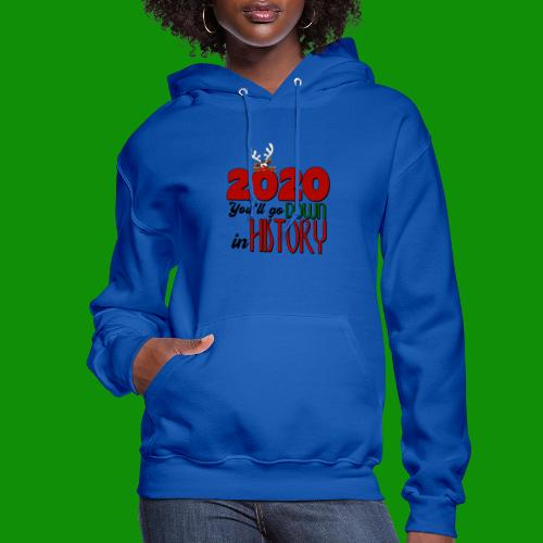 2020 You'll Go Down in History - Women's Hoodie