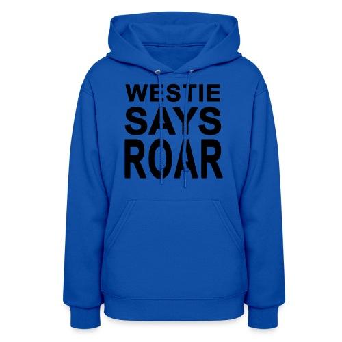Westie Says ROAR - Women's Hoodie