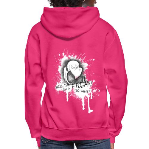 well yes I'm a freak... so what? - Women's Hoodie