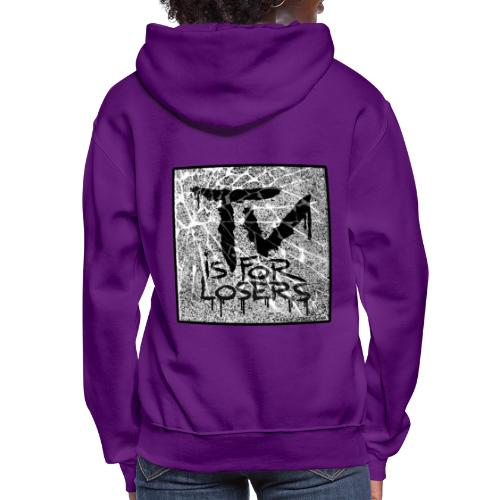 TV is for losers - Women's Hoodie
