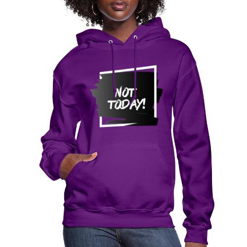 Not Today - Women's Hoodie