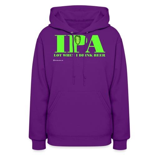 IPA Lot When I Drink Beer - Women's Hoodie