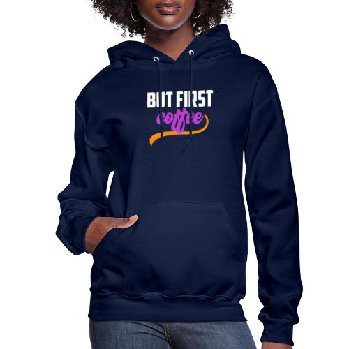 But First Coffee - Women's Hoodie