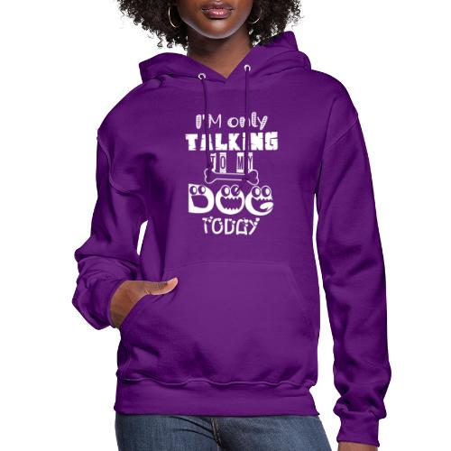 I'm Only Talking To My Dog Today - Women's Hoodie
