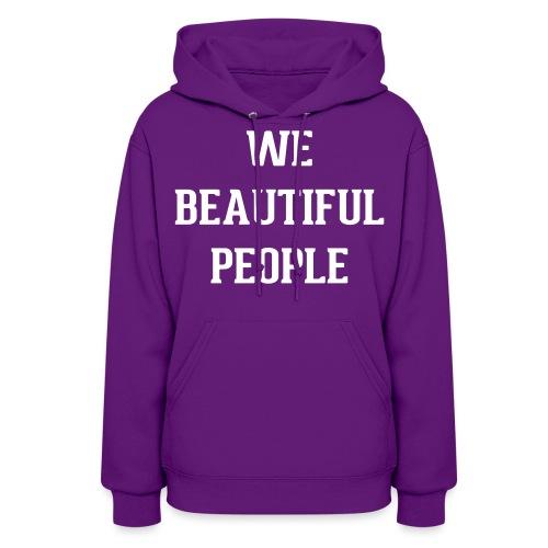 We Beautiful People - Women's Hoodie