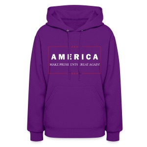 Make Presidents Great Again - Women's Hoodie