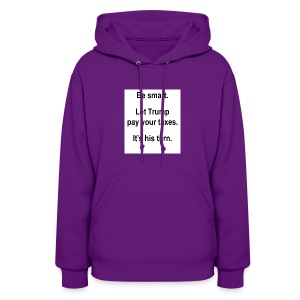 Be_smart-_Let_Trump_pay_your_taxes- - Women's Hoodie