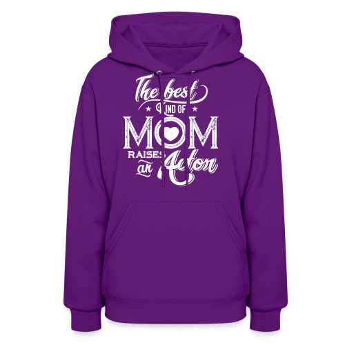 The Best Kind Of Mom Raises An Actor, Mother's Day - Women's Hoodie