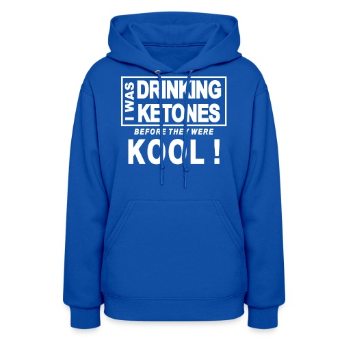 I was drinking ketones before they were kool - Women's Hoodie