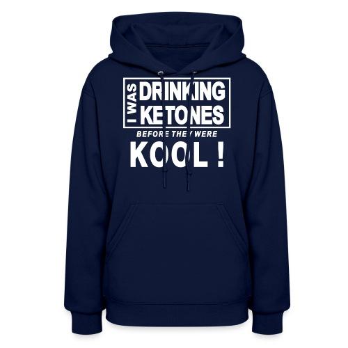 I was drinking ketones before they were kool - Women's Hoodie