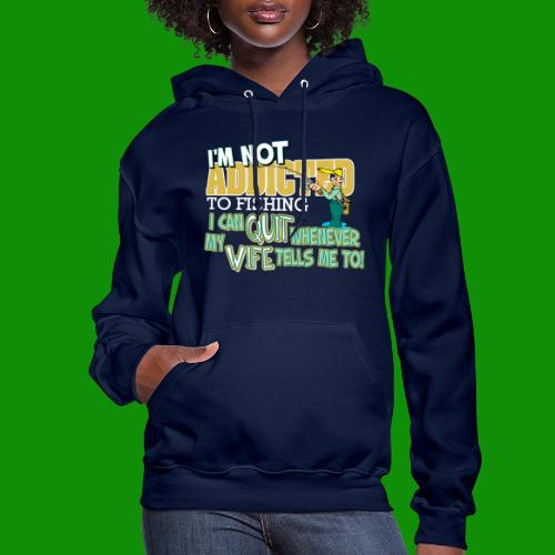 Wife Tells Me to Quit Fishing - Women's Hoodie