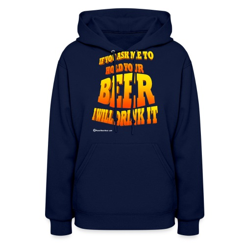If You Ask Me To Hold Your Beer - Women's Hoodie