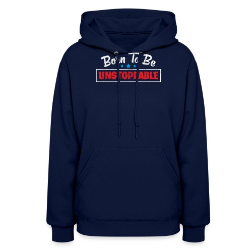 Born To Be Unstoppable - Women's Hoodie