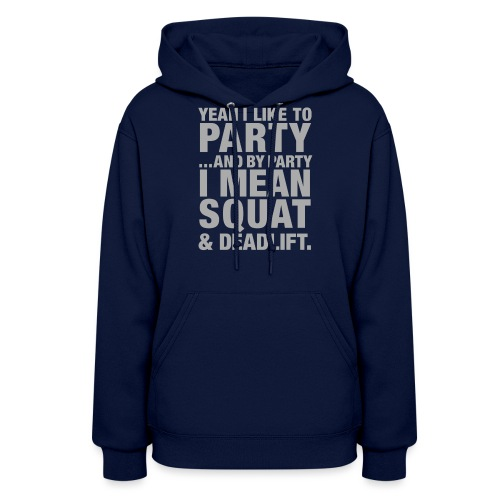 Yeah I like to party and by party I mean squat and - Women's Hoodie